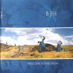 B.J.H.: Welcome To The Show