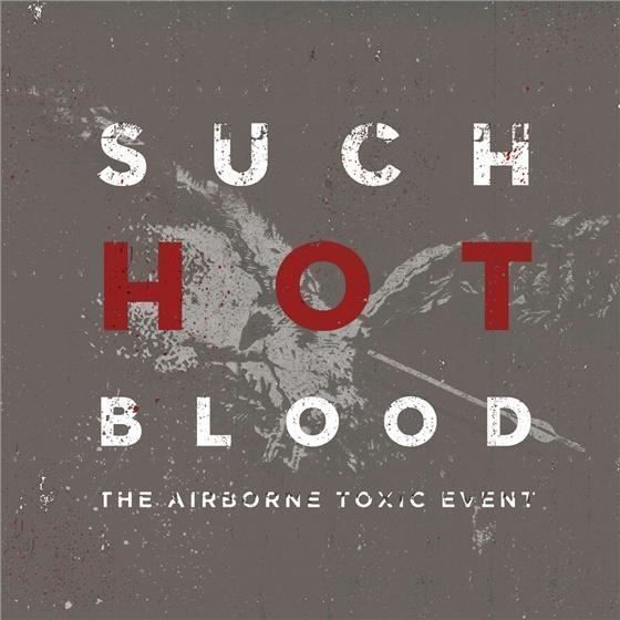 Airborne Toxic Event - Such Hot Blood