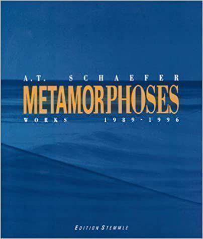 A. T. Schaefer Metamorphoses 1989 - 1996