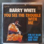 Barry White – You See The Trouble With