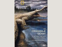 Le Crocodile Géant - National Geographic